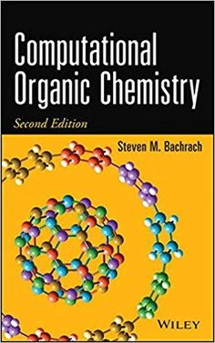 """Read """"Computational Organic Chemistry"""" by Steven M. Bachrach available from Rakuten Kobo. The Second Edition demonstrates how computational chemistry continues to shed new light on organic chemistry The Second . Principles Of Quantum Mechanics, Fundamentals Of Organic Chemistry, Organic Reactions, Chemistry Textbook, Systems Biology, New Chapter, Study Tips, Free Books, Author"""