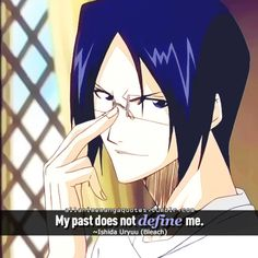 My past does not define me. ~Ishida Uryuu (Bleach)