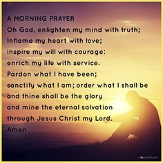 A Morning Prayer Oh God, enlighten my mind with truth; Inflame my heart with love; inspire my will with courage: enrich my life with service. Prayer Quotes, Bible Verses Quotes, Faith Quotes, Bible Scriptures, Prayer For Confidence, Prayer For Difficult Times, Eternal Salvation, Short Prayers, Special Prayers