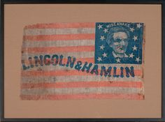 "*LINCOLN and HAMLIN CAMPAIGN FLAG ~ A Republican Party campaign flag with abraham Lincoln's image, created by the ""Wide Awakes,"" a group of Lincoln supporters."