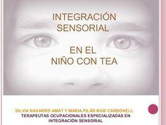 SILVIA NAVARRO AMAT Y MARIA PILAR RUIZ CARBONELL TERAPEUTAS OCUPACIONALES ESPECIALIZADAS EN INTEGRACIÓN SENSORIAL INTEGRACIÓN SENSORIAL EN EL NIÑO CON TEA