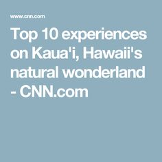 Top 10 experiences on Kaua'i, Hawaii's natural wonderland - CNN.com