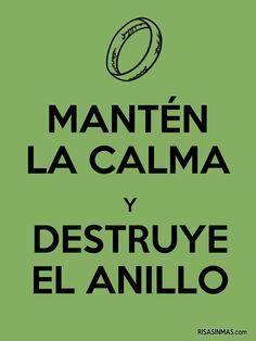 Mantén la calma y destruye el anillo.