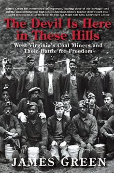 Controversy about mining and strife between miners and their employers is not a new phenomena, as historian James Green points out in his new book, The Devil is Here in These Hills: West Virginia's Coal Miners and Their Battle for Freedom.