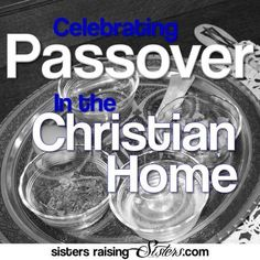 Celebrating Passover in the Christian Home. A look into how (and why) Christians can celebrate this amazing Jewish Feast that points straight from Moses to Jesus. From SistersRaisingSisters.com