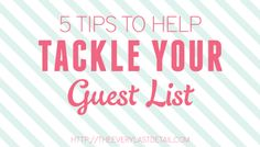 5 Tips To Help You Tackle Your Guest List
