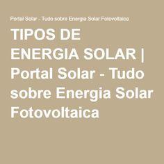 TIPOS DE ENERGIA SOLAR | Portal Solar - Tudo sobre Energia Solar Fotovoltaica