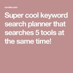 Super cool keyword search planner that searches 5 tools at the same time!