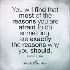 The greatest mistake You will find that most of the reasons you are afraid to do something, are exactly the reasons why you should. — Bryant McGill