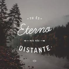 Eterno, mas não distante.