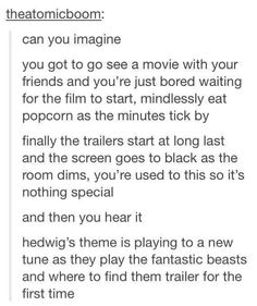 And then I start sobbing and running out of the theater and screaming at the top of my lungs because it's coming out.