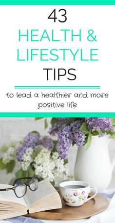 Lead a healthier and more positive life with these 43 health and lifestyle tips #healthylifestyle