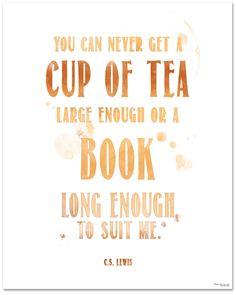 Tea Quote Poster - C. Lewis Cup of Tea Large Enough-Book Long Enough Art Print. Typographic Art For Kitchen, Home or School by EchoLiteraryArts on Etsy Tea Quotes, Coffee Quotes, Book Quotes, Quote Posters, Quote Prints, Cs Lewis Quotes, Enough Book, Tea Art, Literary Quotes