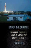 Under the Surface: Fracking, Fortunes, and the Fate of the Marcellus Shale - Wilber, Tom (Author), $24.95
