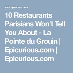 10 Restaurants Parisians Won't Tell You About - La Pointe du Grouin | Epicurious.com | Epicurious.com