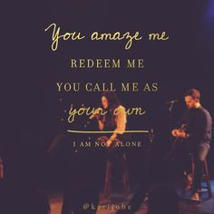I am not alone - Kari Jobe Kari Jobe, Worship Songs, Praise And Worship, Florence Welch, Sara Bareilles, Bible Verses Quotes, Faith Quotes, Song Quotes, Scriptures