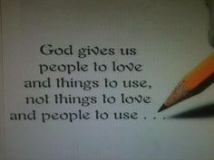 things & people   ... PEOPLE+TO+LOVE+AND+THINGS+TO+USE+NOT+PEOPLE+TO+USE+AND+THINGS+TO+LOVE