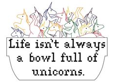 2 Unicorn Cross Stitch Patterns -- Bowl Full of Unicorns blackwork pattern and rainbow version, Life isn't always a bowl full of unicorns