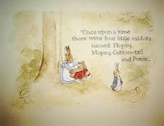 """""""Once upon a time there were four little rabbits named Flopsey, Mopsey, Cotton-tail & Peter...""""<3"""