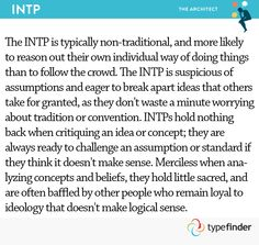 INTPs hold nothing back when critiquing an idea or concept; they are always ready to challenge an assumption or standard if they think it doesn't make sense. True, but Fe can make them censor their words to not offend anyone. Intp Personality Type, Myers Briggs Personality Types, Intj Intp, Introvert, Myers Briggs Intp, Intp Female, Psychology Quotes, Infp Quotes, Thing 1