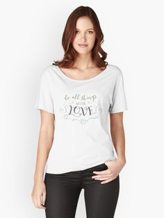 "Quotes and sayings on Women's Relaxed Fit T-Shirt - Do All Things With Love <a href=""https://www.redbubble.com/people/ouahibelhanchi/works/30675335-do-all-things-with-love?asc=u&p=womens-relaxed-fit&rel=carousel"">Order now, click here</a>  <a href=""https://www.redbubble.com/people/ouahibelhanchi/shop?asc=u"">Check out other quotes and sayings on shirts, stickers, phone cases, pillows and more products, click here</a> #DoAllThingsWithLove #WomensRelaxedFitTShirt #noveltywording…"
