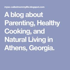 A blog about Parenting, Healthy Cooking, and Natural Living in Athens, Georgia.