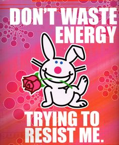 """""""Don't waste energy trying to resist me. Psycho Humor, Happy Bunny Quotes, Sarcastic Quotes, Funny Quotes, Evil Bunny, Free Printable Stationery, Miss Your Face, Love And Lust, Funny Bunnies"""