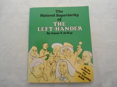 The Natural Superiority of the Left Hander. Quite likely the author is left-handed...