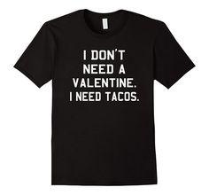 I Don't Need A Valentine I Need Tacos Funny Valentine's Day