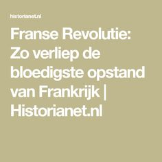 Franse Revolutie: Zo verliep de bloedigste opstand van Frankrijk   Historianet.nl