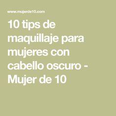 10 tips de maquillaje para mujeres con cabello oscuro - Mujer de 10