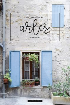 Arles City Guide by Culture Passport, south of france, france travel, voyager arles