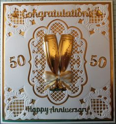 Golden Wedding Anniversary Card 50th Anniversary Cards, 50th Birthday Cards, Golden Wedding Anniversary, Wedding Shower Cards, Tattered Lace Cards, Wedding Cards Handmade, Spellbinders Cards, Embossed Cards, Marianne Design