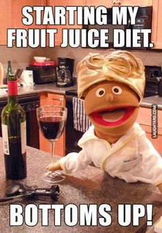 Starting my fruit juice diet #lol #laughtard #lmao #funnypics #funnypictures #humor #juice #diet #wine #muppets