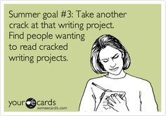 Summer goal #3: Take another crack at that writing project. Find people wanting to read cracked writing projects.