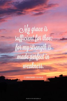 My grace is sufficient for thee: for my strength is made perfect in weakness. - 2 Corinthians 12:9 KJV | Shasta made this with Spoken.ly