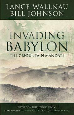 Invading Babylon: The 7 Mountain Mandate by [Wallnau, Lance, Johnson, Bill]