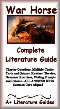 This is a 116 page Complete Literature Guide/Novel Study Unit and Assessment Pack for War Horse by Michael Morpurgo. Put away boring test prep, and teach the five Common Core areas of Language Arts - reading informational, reading literature, writing, speaking and listening, and language - using this literature guide and a book that students will love! This guide has everything that you will need to teach and assess the novel.