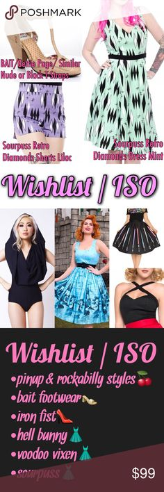 My Wishlist / ISO **Sourpuss Mint Dress - M Sourpuss Lilac Shorts - M **Blackmilk OR SIMILAR Hooded Bodysuit - M **B.A.I.T. / Bettie Page / SIMILAR T-Strap heels in nude or black - 9 PUG Castle Dress or Skirt - M ThinkGeek Lightsaber Skirt - M Deadly Dames Voodoo Vixen in (almost) any color - M  Looking for hooded bodysuit for cosplay. Desperately wanting the Diamonds dress but it sold out! Generally all size Medium unless it runs big. Also interested in Iron Fist, Hell Bunny, Voodoo Vixen…