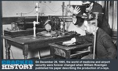 December 28, 1895: Are X-Ray Glasses Next? - A Brief History On December 28, 1895, the world of medicine and airport security were forever changed when William Roentgen published his paper describing the production of x-rays. Digging Deeper Digging deeper, we find Roentgen, a German physicist, having invented a machine to produce... - http://www.crackedhistory.com/december-28-1895-x-ray-glasses-next/ - #1895, #CrackedHistory, #December28, #NobelPrizeForPhysics, #WilliamRoentg