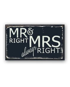 Mr. Right and Mrs. Always Right Sign:  http://www.countryoutfitter.com/products/91180-mr-right-and-mrs-always-right-sign-black-white/?lhb=style&lhs=p