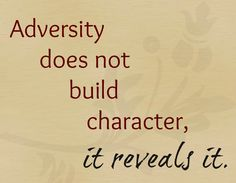 Adversity reveals character