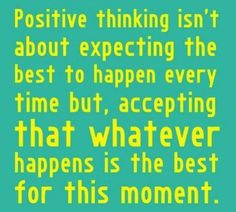 Positive thinking isn't about expecting the best thing to happen ever time but, accepting that whatever happens is the best for this moment. Great Quotes, Quotes To Live By, Me Quotes, Motivational Quotes, Funny Quotes, Inspirational Quotes, Funny Pics, The Words, Live Life Happy