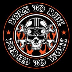 Born To Ride, Forced To Work T-shirt Design is printed on the back of the shirt with a small Skull Society logo on front left chest. Motorcycle Baby, Motorcycle Logo, Harley Davidson, Plasma Cutter Art, Biker Tattoos, Biker Quotes, Tattoo Project, Garage Art, Custom Harleys