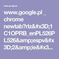 www.google.pl _ chrome newtab?rlz=1C1OPRB_enPL526PL526&espv=2&ie=UTF-8