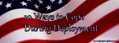 How to Cope During Deployment - For those who wonder how I get through a deployment here are my 10 ways to cope during a deployment.