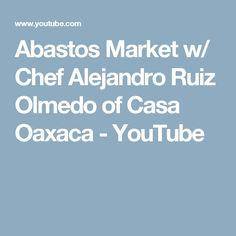 Abastos Market w/ Chef Alejandro Ruiz Olmedo of Casa Oaxaca - YouTube