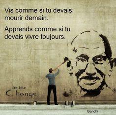 """"""" Vis comme si tu devais mourir demain. Apprends comme si tu devais vivre toujours."""" Gandhi #Citations #Quotes"""