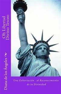 Oh Libertad Divino Tesoro: Una Exhortacion Al Reconocimiento de Tu Divinidad!