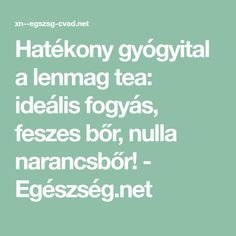 Hatékony gyógyital a lenmag tea: ideális fogyás, feszes bőr, nulla narancsbőr! - Egészség.net Smoothie, Good Food, Health Fitness, Weight Loss, Tea, Life, Amazon, Beauty, Style